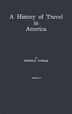 History of Travel in America: Showing the Development of Travel and Transportation v. 4 (Hardback)