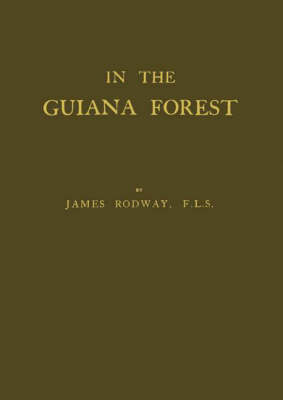 In the Guiana Forest: Studies of Nature in Relation to the Struggle for Life (Hardback)