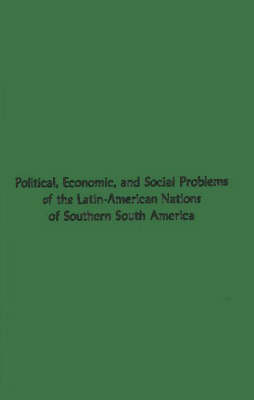 Political, Economic, and Social Problems of the Latin-American Nations of Southern South America. (Hardback)