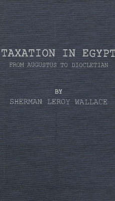 Taxation in Egypt from Augustus to Diocletian. (Hardback)