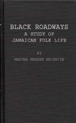 Black Roadways: Study of Jamaican Folk Life (Hardback)