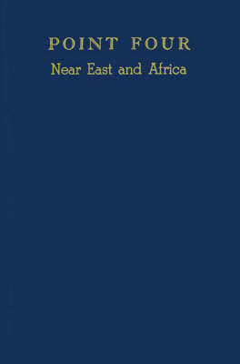 Point Four, Near East and Africa: A Selected Bibliography of Studies on Economically Underdeveloped Countries (Hardback)