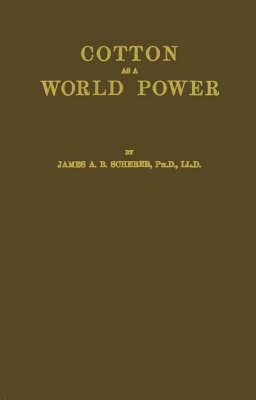 Cotton as a World Power: A Study in the Economic Interpretation of History (Hardback)