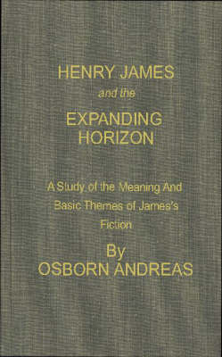 Henry James and the Expanding Horizon: A Study of the Meaning and Basic Themes of James's Fiction (Hardback)