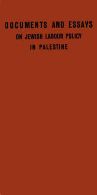 Documents and Essays on Jewish Labour Policy in Palestine (Hardback)