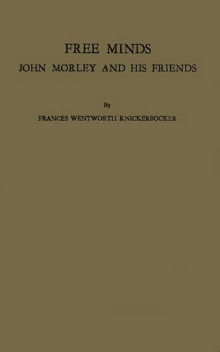 Free Minds: John Morley and His Friends (Hardback)