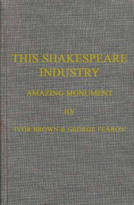 This Shakespeare Industry: Amazing Monument (Hardback)