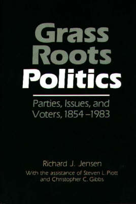 Grass Roots Politics: Parties, Issues, and Voters, 1854-1983 (Hardback)
