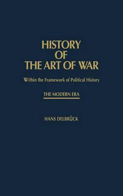 History of the Art of War Within the Framework of Political History: The Modern Era (Hardback)