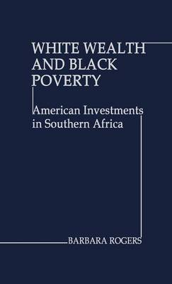 White Wealth and Black Poverty: American Investments in Southern Africa (Hardback)