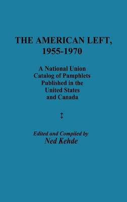 The American Left, 1955-1970: A National Union Catalog of Pamphlets Published in the United States and Canada (Hardback)