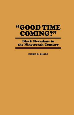 Good Time Coming?: Black Nevadans in the Nineteenth Century (Hardback)
