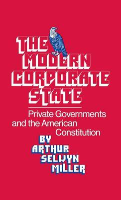 The Modern Corporate State: Private Governments and the American Constitution (Hardback)