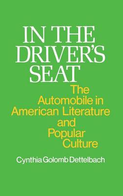 In the Driver's Seat: The Automobile in American Literature and Popular Culture (Hardback)