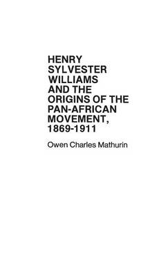 Henry Sylvester Williams and the Origins of the Pan-African Movement, 1869-1911. (Hardback)