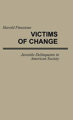 Victims of Change: Juvenile Delinquents in American Society (Hardback)