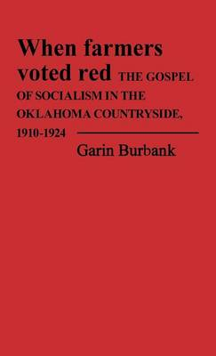 When Farmers Voted Red: The Gospel of Socialism in the Oklahoma Countryside, 1910-1924 (Hardback)