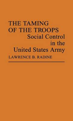 The Taming of the Troops: Social Control in the United States Army (Hardback)