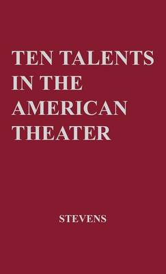 Ten Talents in the American Theatre, (Hardback)