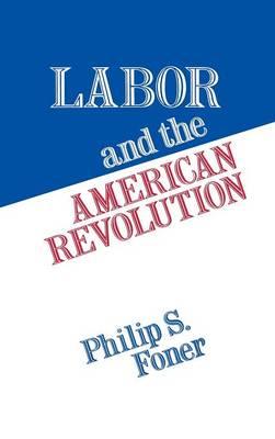 Labor and the American Revolution (Hardback)