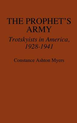 The Prophet's Army: Trotskyists in America, 1928-1941 (Hardback)