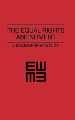 The Equal Rights Amendment: A Bibliographic Study (Hardback)