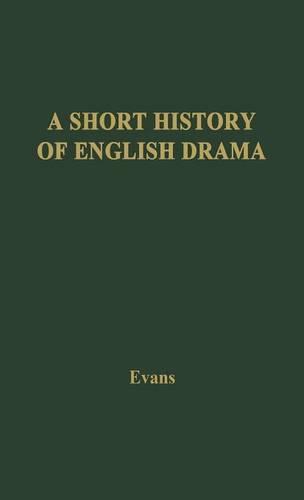 A Short History of English Drama (Hardback)