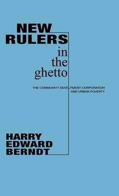 New Rulers in the Ghetto: The Community Development Corporation and Urban Poverty (Hardback)