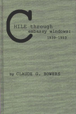Chile Through Embassy Windows, 1939-53 (Hardback)