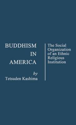 Buddhism in America: The Social Organization of an Ethnic Religious Institution (Hardback)