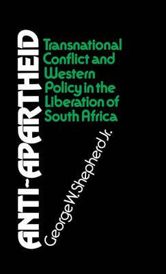 Anti-Apartheid: Transnational Conflict and Western Policy in the Liberation of South Africa (Hardback)