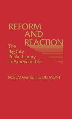 Reform and Reaction: The Big City Public Library in American Life (Hardback)