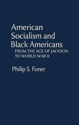 American Socialism and Black Americans: From the Age of Jackson to World War II (Hardback)