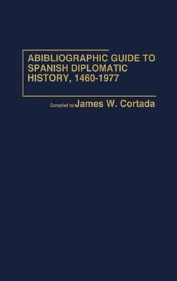 A Bibliographic Guide to Spanish Diplomatic History, 1460-1977 (Hardback)