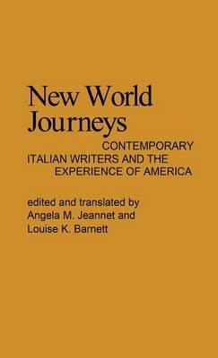 New World Journeys: Contemporary Italian Writers and the Experience of America (Hardback)