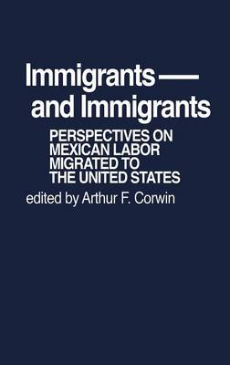 Immigrants and Immigrants: Perspectives on Mexican Labor Migration to the United States (Hardback)