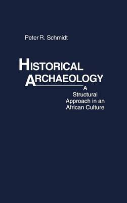Historical Archaeology: A Structural Approach in an African Culture (Hardback)
