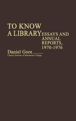 To Know a Library: Essays and Annual Reports, 1970-1976 (Hardback)