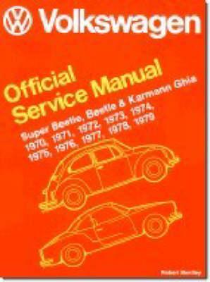 Volkswagen Beetle, Super Beetle, Karmann Ghia Official Service Manual Type 1 1970, 1971, 1972, 1973, 1974, 1975, 1976, 1977, 1978, 1979 (Paperback)