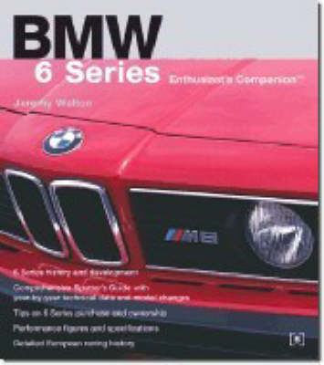 BMW 6 Series Enthusiast's Companion: Jeremy Walton Traces the Development of the 6 Series Along with Its Sales and Racing History (Paperback)