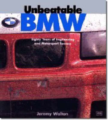 Unbeatable BMW: Eighty Years of Engineering and Motorsport Success (Hardback)
