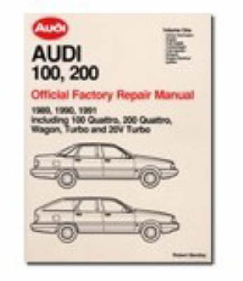Audi 100, 200 Official Factory Repair Manual 1989-91: Pt. 1: Including 100 Quattro, 200 Quattro, Wagon, Turbo and 20-valve Models (Paperback)