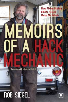 Memoirs of a Hack Mechanic: How Fixing Broken BMWs Helped Make Me Whole (Paperback)
