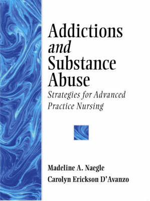 Addictions and Substance Abuse: Strategies for Advanced Practice Nursing (Paperback)
