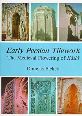 Early Persian Tilework: The Medieval Flowering of Kashi (Hardback)