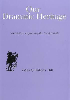 Our Dramatic Heritage V6: Expressing the Inexpressible (Hardback)