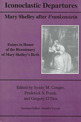 "Iconoclastic Departures: Mary Shelley After ""Frankenstein"" (Hardback)"