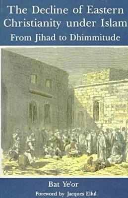 The Decline of Eastern Christianity Under Islam: From Jihad to Dhimmitude (Paperback)