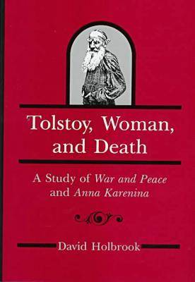 Tolstoy, Women, and Death: A Study of War and Peace and Anna Karenina (Hardback)