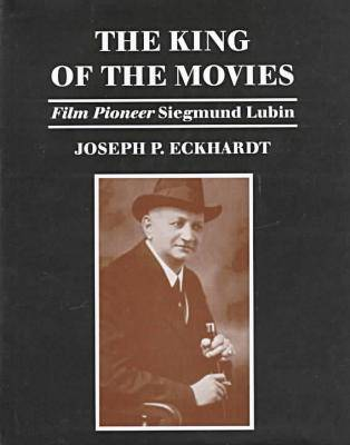 The King of the Movies: Film Pioneer Siegmund Lubin (Hardback)
